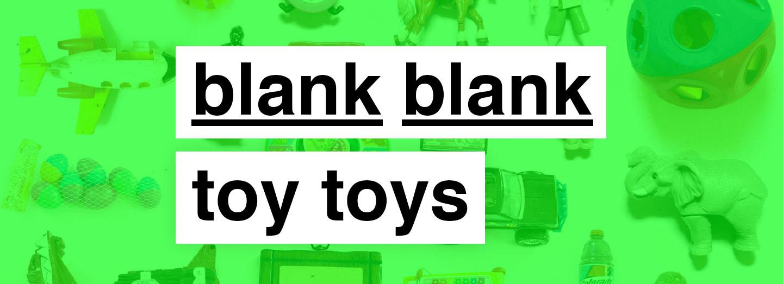 BLANK BLANK TOY TOYS